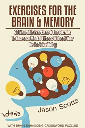 Exercises For The Brain And Memory 70 Neurobic Exercises Fun Puzzles To Increase Mental Fitness Boost Your Brain Juice Today With Crossword Puzzles English Edition