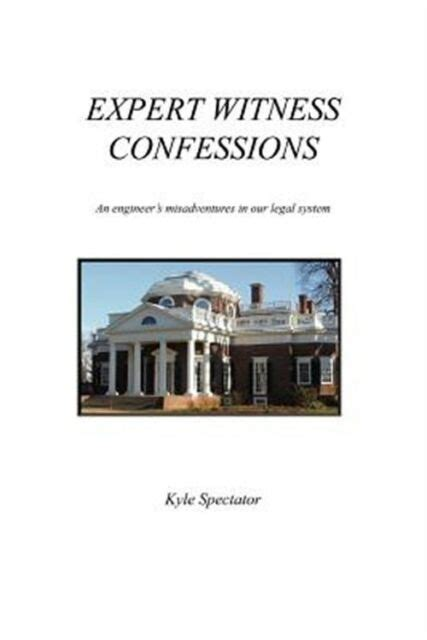 Expert Witness Confessions An Engineers Misadventures In Our Legal System