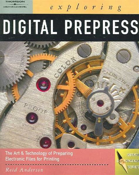 Exploring Digital Prepress The Art And Technology Of Preparing Electronic Files For Printing Design Exploration Series