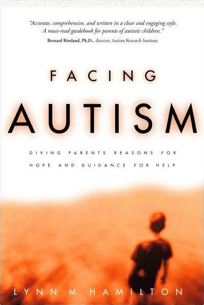 Facing Autism Giving Parents Reasons For Hope And Guidance For Help