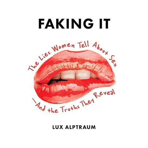 Faking It The Lies Women Tell About Sexand The Truths They Reveal