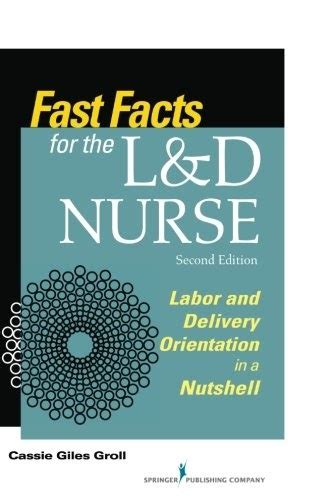 Fast Facts For The LD Nurse Second Edition Labor And Delivery Orientation In A Nutshell Volume 2