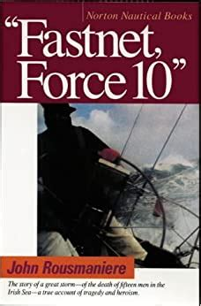 Fastnet Force 10 The Deadliest Storm In The History Of Modern Sailing New Edition