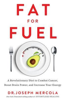 Fat For Fuel A Revolutionary Diet To Combat Cancer Boost Brain Power And Increase Your Energy