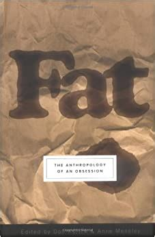 Fat The Anthropology Of An Obsession