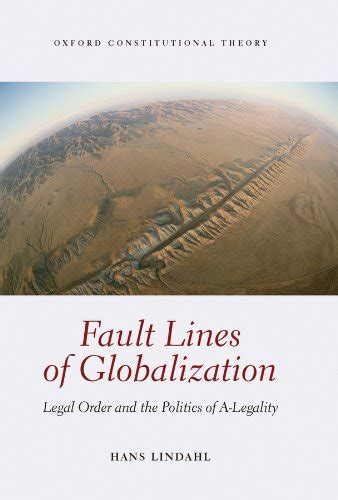 Fault Lines Of Globalization Legal Order And The Politics Of Alegality Oxford Constitutional Theory English Edition