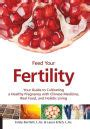 Feed Your Fertility Your Guide To Cultivating A Healthy Pregnancy With Chinese Medicine Real Food And Holistic Living