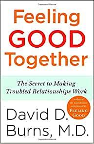 Feeling Good Together The Secret To Making Troubled Relationships Work