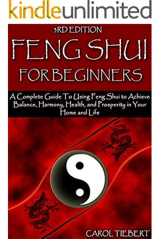 Feng Shui For Beginners A Complete Guide To Using Feng Shui To Achieve Balance Harmony Health And Prosperity In Your Home And Life