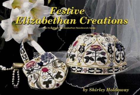 Festive Elizabethan Creations The Third Title In The Elizabethan Needlework Series