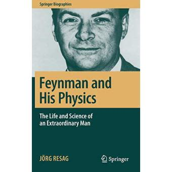 Feynman And His Physics The Life And Science Of An Extraordinary Man Springer Biographies