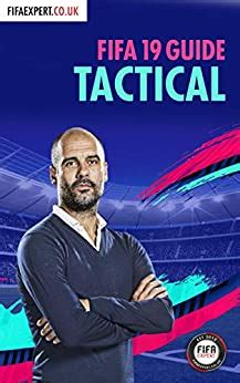Fifa 19 Tactical Guide Fifa 19 Tips For Formations Custom Tactics And Player Instructions Fifa Tactical Guide Book 2 English Edition