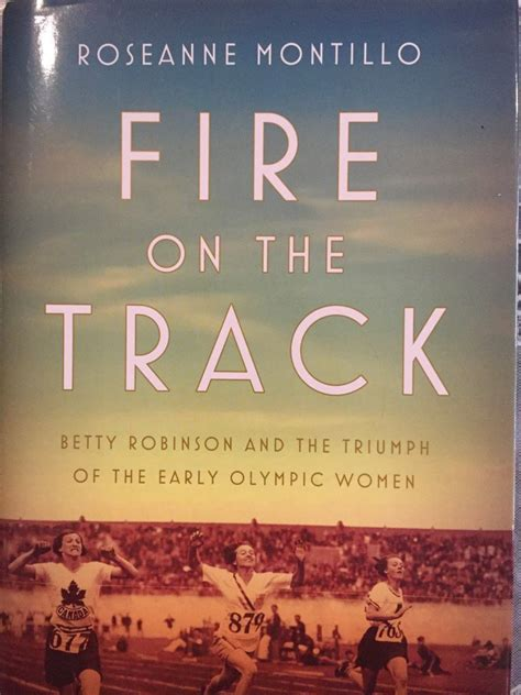Fire On The Track Betty Robinson And The Triumph Of The Early Olympic Women
