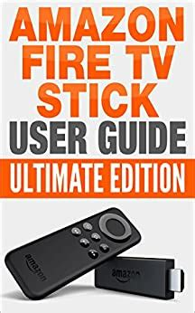 Fire Stick Amazon Fire Tv Stick User Guide 2016 Ultimate Edition How To Use Fire Stick Amazon Fire Tv Stick Manual Streaming Devices English Edition
