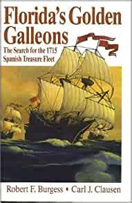 Floridas Golden Galleons The Search For The 1715 Spanish Treasure Fleet