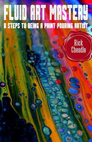 Fluid Art Mastery 8 Steps To Being A Paint Pouring Artist