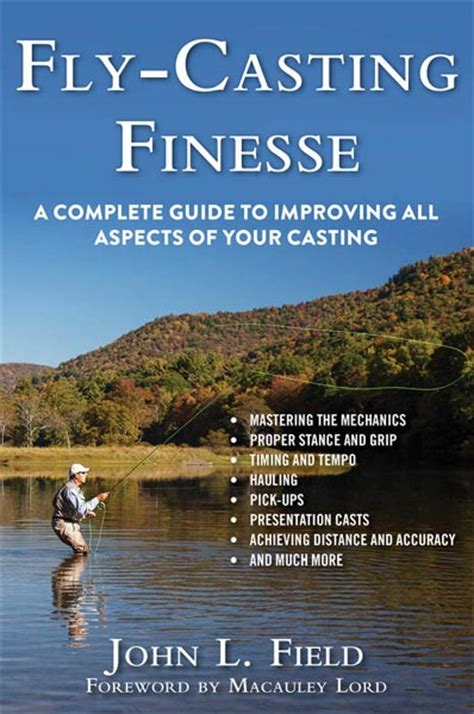 Flycasting Finesse A Complete Guide To Improving All Aspects Of Your Casting