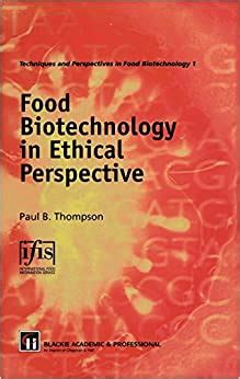 Food Biotechnology In Ethical Perspective Techniques And Perspectives In Food Biotechnology Series