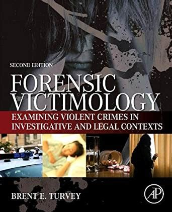 Forensic Victimology Examining Violent Crime Victims In Investigative And Legal Contexts