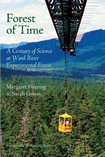 Forest Of Time A Century Of Science At Wind River Experimental Forest