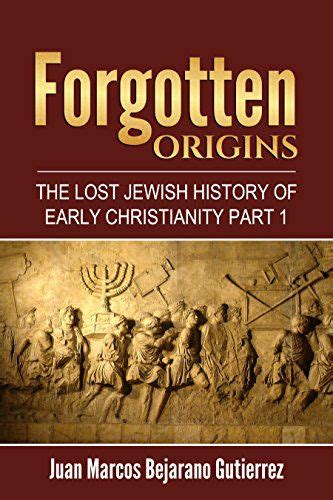 Forgotten Origins The Lost Jewish History Of Early Christianity Part 1 English Edition