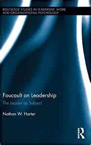 Foucault On Leadership The Leader As Subject Routledge Studies In Leadership Work And Organizational Psychology