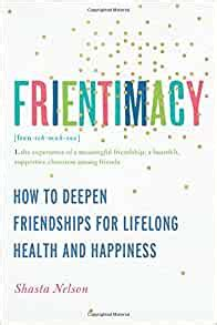 Frientimacy How To Deepen Friendships For Lifelong Health And Happiness