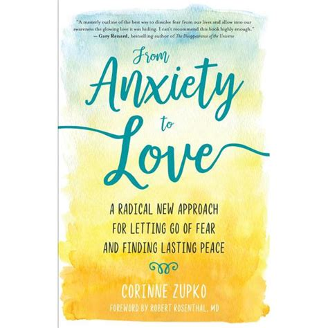 From Anxiety To Love A Radical New Approach For Letting Go Of Fear And Finding Lasting Peace