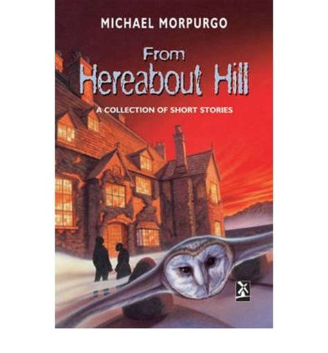 From Hereabout Hill By Michael Morpurgo - From Hereabout