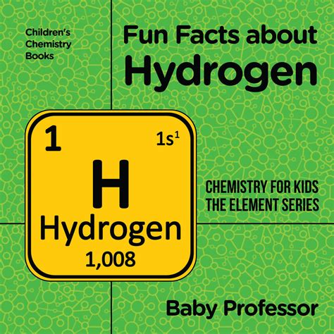 Fun Facts About Hydrogen Chemistry For Kids The Element Series Childrens Chemistry Books