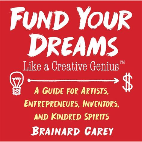 Fund Your Dreams Like A Creative Genius A Guide For Artists Entrepreneurs Inventors And Kindred Spirits