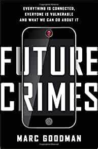 Future Crimes Everything Is Connected Everyone Is Vulnerable And What We Can Do About It
