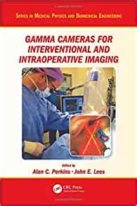Gamma Cameras For Interventional And Intraoperative Imaging Series In Medical Physics And Biomedical Engineering