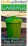 Garbage How To Manage Your Home Wastes And Cut Down Your Bills Off Grid Living Off Grid Homesteading English Edition