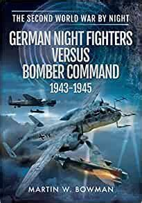 German Night Fighters Versus Bomber Command 19431945 The Second World War By Night English Edition