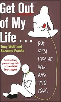 Get Out Of My Life The Bestselling Guide To Living With Teenagers