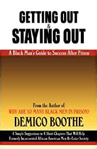 Getting Out Amp Staying Out A Black Mans Guide To Success After Prison