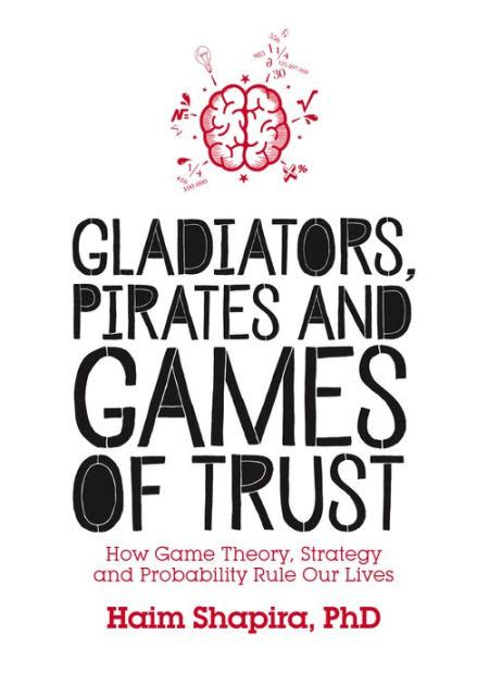 Gladiators Pirates And Games Of Trust How Game Theory Strategy And Probability Rule Our Lives