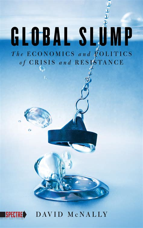 Global Slump The Economics And Politics Of Crisis And Resistance Spectre