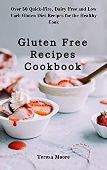 Gluten Free Recipes Cookbook Over 50 Quick Fire Dairy Free And Low Carb Gluten Diet Recipes For The Healthy Cook Quick And Easy Natural Food