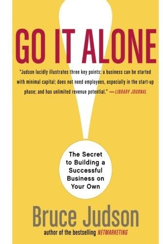 Go It Alone The Secret To Building A Successful Business On Your Own