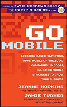 Go Mobile LocationBased Marketing Apps Mobile Optimized Ad Campaigns 2D Codes And Other Mobile Strategies To Grow Your Business
