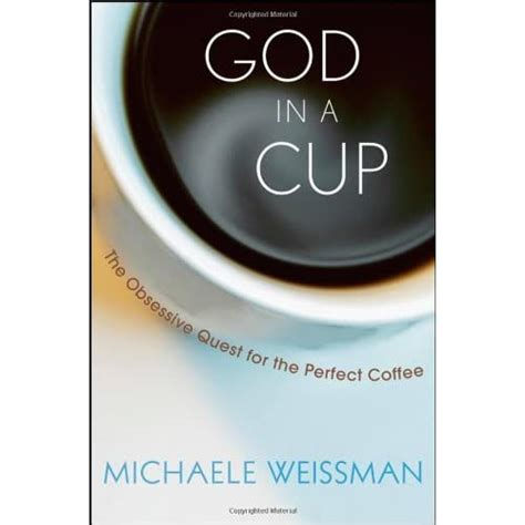 God In A Cup The Obsessive Quest For The Perfect Coffee