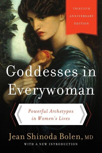 Goddesses In Everywoman Thirtieth Anniversary Edition Powerful Archetypes In Womens Lives