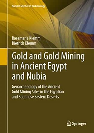 Gold And Gold Mining In Ancient Egypt And Nubia Geoarchaeology Of The Ancient Gold Mining Sites In The Egyptian And Sudanese Eastern Deserts