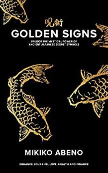 Golden Signs Unlock The Mystical Power Of Ancient Japanese Secret Symbols Enhance Your Life Love Health And Finance