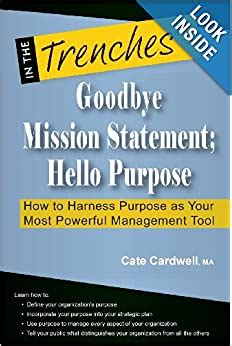 Goodbye Mission Statement Hello Purpose How To Harness Purpose As Your Most Powerful Management Tool