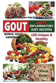 Gout Anti Inflammatory Diet Recipes 100 Unique Healthy Recipes A Variety Of Delicious Easy To Prepare Recipes Bonus Gout Handbook Anti Inflammation