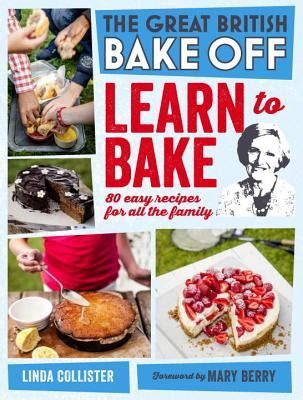 Great British Bake Off Learn To Bake 80 Easy Recipes For All The Family