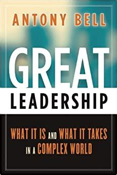 Great Leadership What It Is And What It Takes In A Complex World
